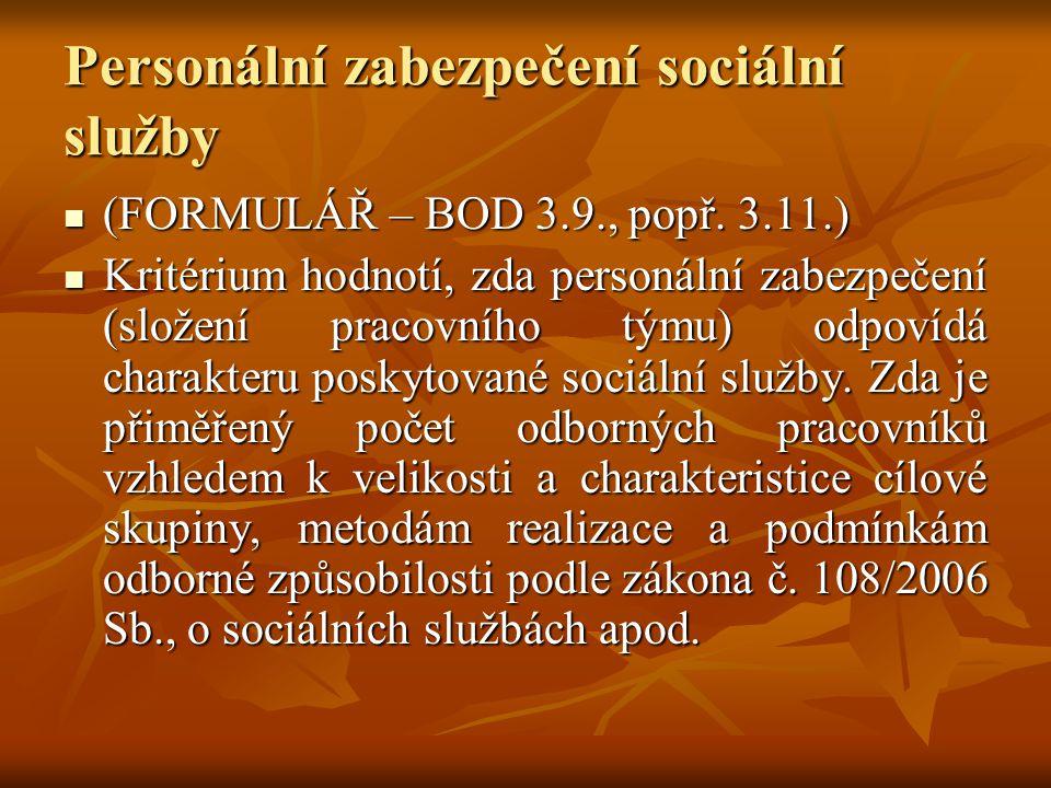 Personální zabezpečení sociální služby  (FORMULÁŘ – BOD 3.9., popř. 3.11.)  Kritérium hodnotí, zda personální zabezpečení (složení pracovního týmu)