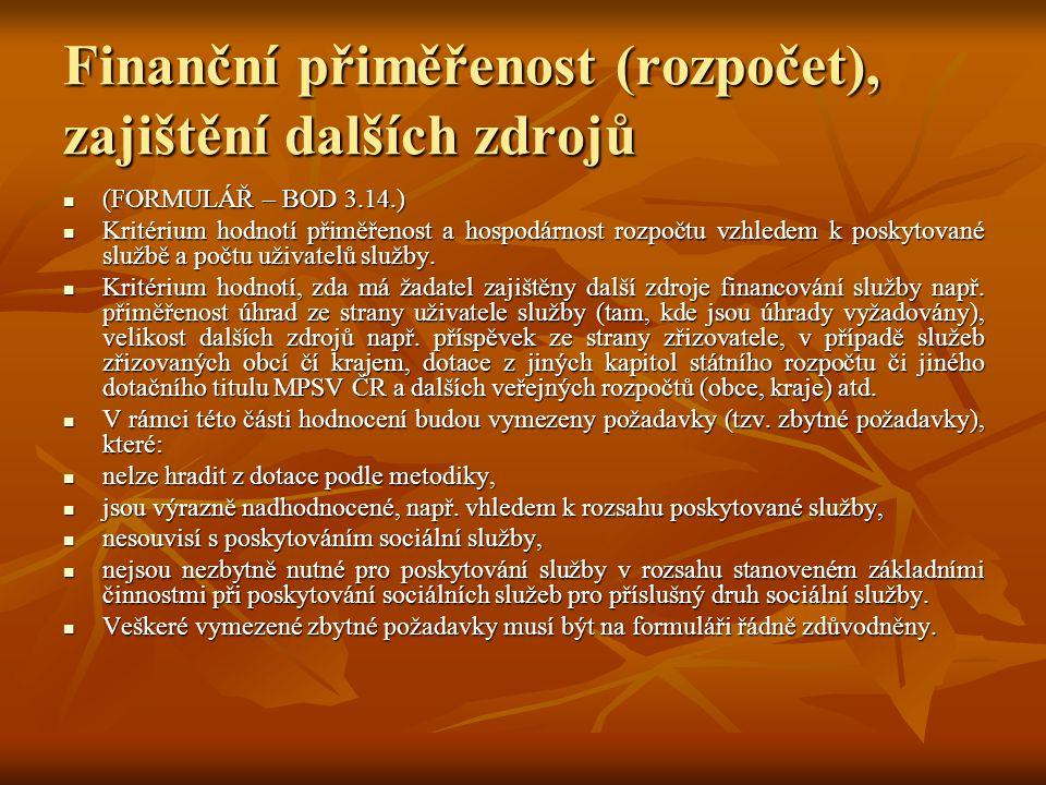 Finanční přiměřenost (rozpočet), zajištění dalších zdrojů  (FORMULÁŘ – BOD 3.14.)  Kritérium hodnotí přiměřenost a hospodárnost rozpočtu vzhledem k