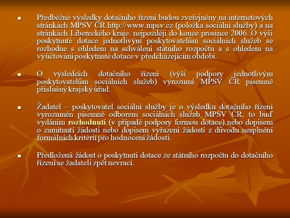  Předběžné výsledky dotačního řízení budou zveřejněny na internetových stránkách MPSV ČR http://www.mpsv.cz (položka sociální služby) a na stránkách