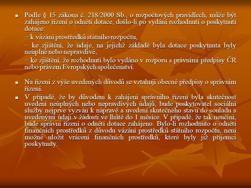  Podle § 15 zákona č. 218/2000 Sb., o rozpočtových pravidlech, může být zahájeno řízení o odnětí dotace, došlo-li po vydání rozhodnutí o poskytnutí d