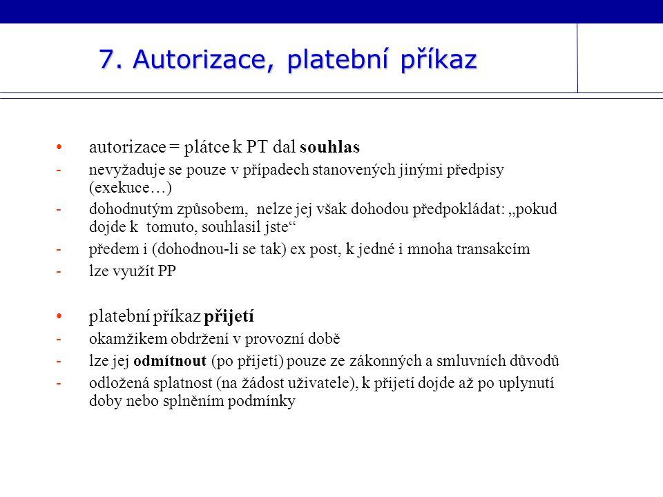 •autorizace = plátce k PT dal souhlas -nevyžaduje se pouze v případech stanovených jinými předpisy (exekuce…) -dohodnutým způsobem, nelze jej však doh
