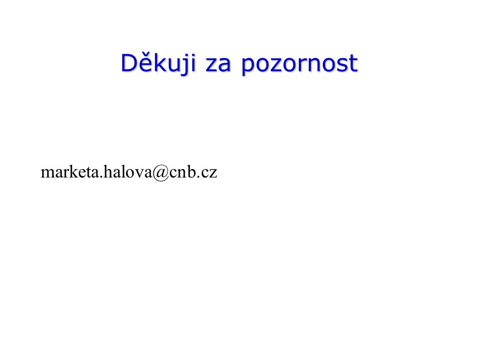 Děkuji za pozornost marketa.halova@cnb.cz