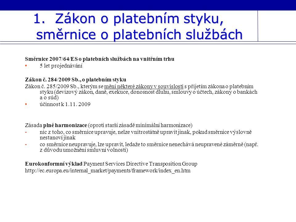 Směrnice 2007/64/ES o platebních službách na vnitřním trhu •5 let projednávání Zákon č. 284/2009 Sb., o platebním styku Zákon č. 285/2009 Sb., kterým