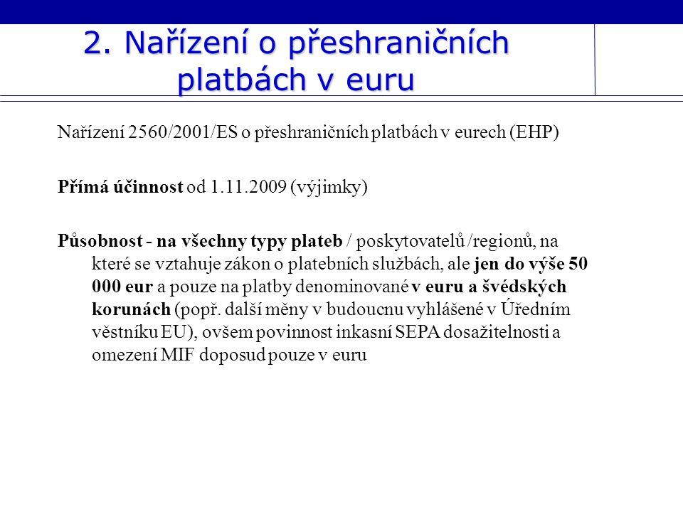 2. Nařízení o přeshraničních platbách v euru Nařízení 2560/2001/ES o přeshraničních platbách v eurech (EHP) Přímá účinnost od 1.11.2009 (výjimky) Půso