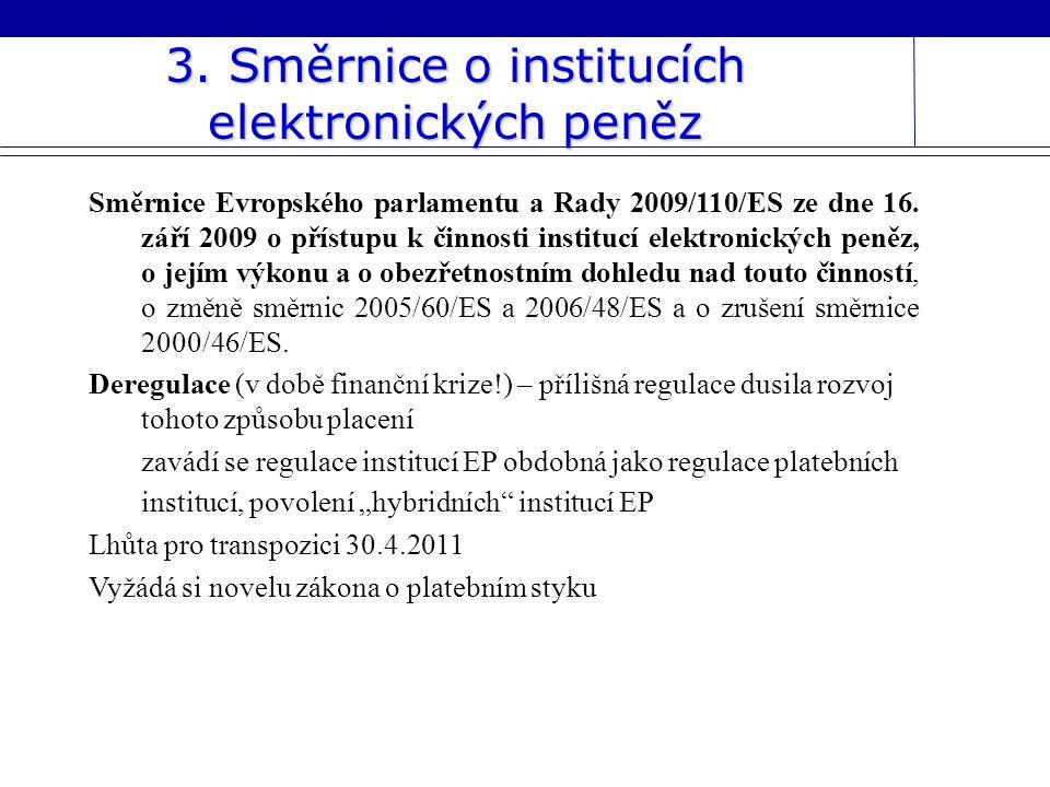3. Směrnice o institucích elektronických peněz Směrnice Evropského parlamentu a Rady 2009/110/ES ze dne 16. září 2009 o přístupu k činnosti institucí