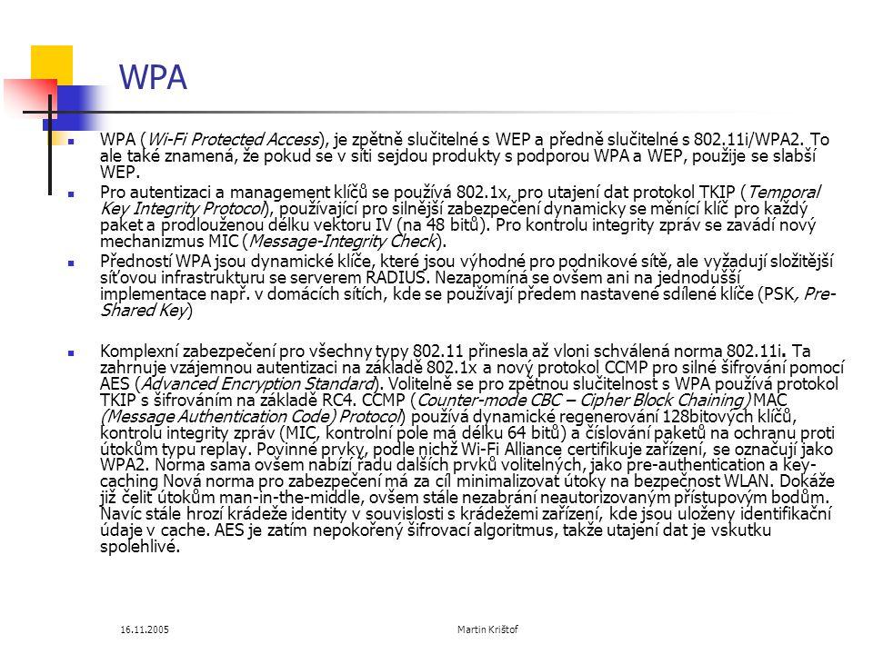 16.11.2005 Martin Krištof WPA  WPA (Wi-Fi Protected Access), je zpětně slučitelné s WEP a předně slučitelné s 802.11i/WPA2.