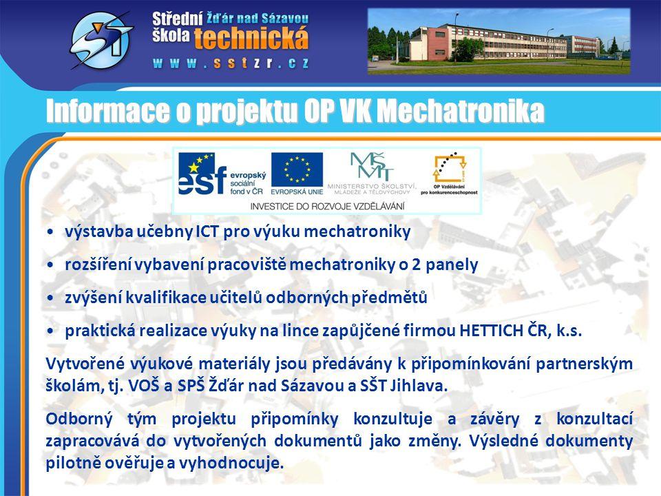 • výstavba učebny ICT pro výuku mechatroniky • rozšíření vybavení pracoviště mechatroniky o 2 panely • zvýšení kvalifikace učitelů odborných předmětů • praktická realizace výuky na lince zapůjčené firmou HETTICH ČR, k.s.