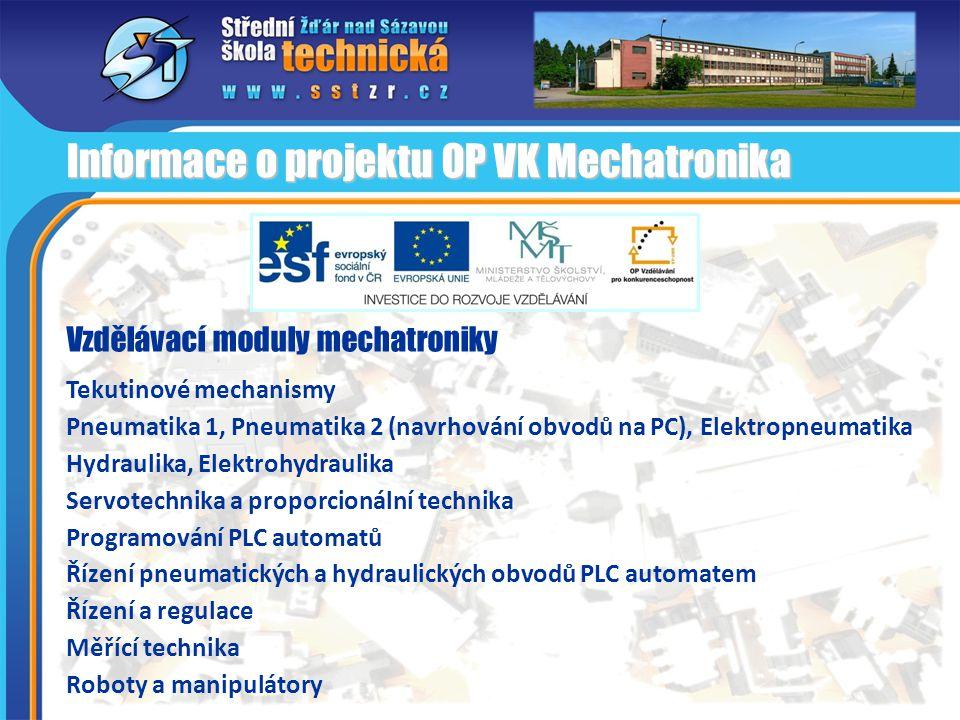 Vzdělávací moduly mechatroniky Tekutinové mechanismy Pneumatika 1, Pneumatika 2 (navrhování obvodů na PC), Elektropneumatika Hydraulika, Elektrohydraulika Servotechnika a proporcionální technika Programování PLC automatů Řízení pneumatických a hydraulických obvodů PLC automatem Řízení a regulace Měřící technika Roboty a manipulátory Informace o projektu OP VK Mechatronika