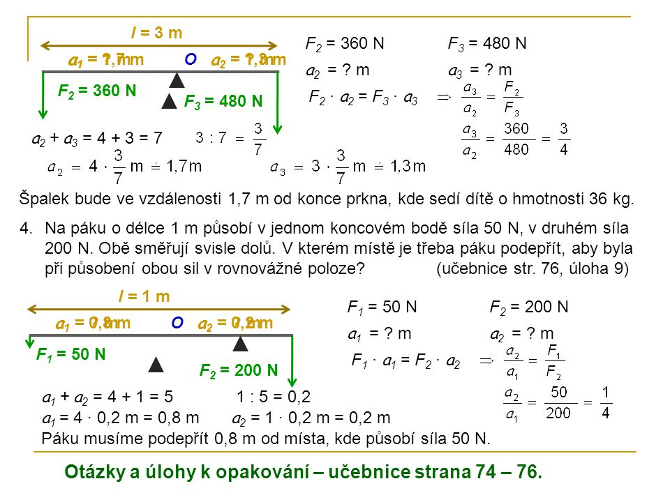 F 2 = 360 N a 1 = 1,7 m a 2 = ? m O l = 3 m F 2 = 360 N a 2 = ? m F 3 = 480 N a 3 = ? m F 2 · a 2 = F 3 · a 3 a 2 = 1,3 m F 3 = 480 N a 1 = ? m a 2 +