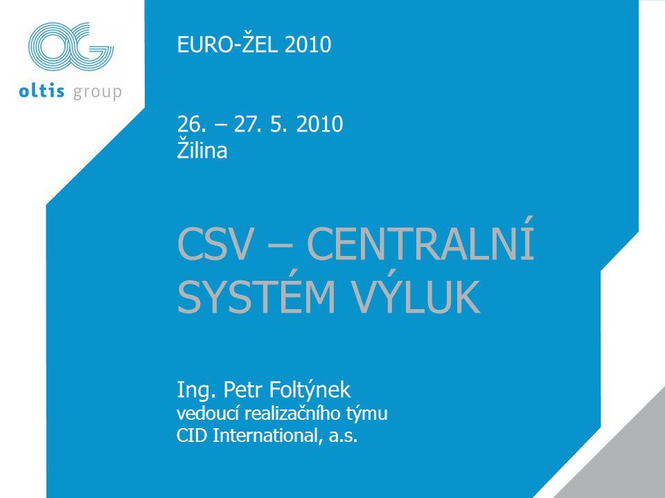 EURO-ŽEL 2010 26.– 27. 5. 2010 Žilina CSV – CENTRALNÍ SYSTÉM VÝLUK Ing.