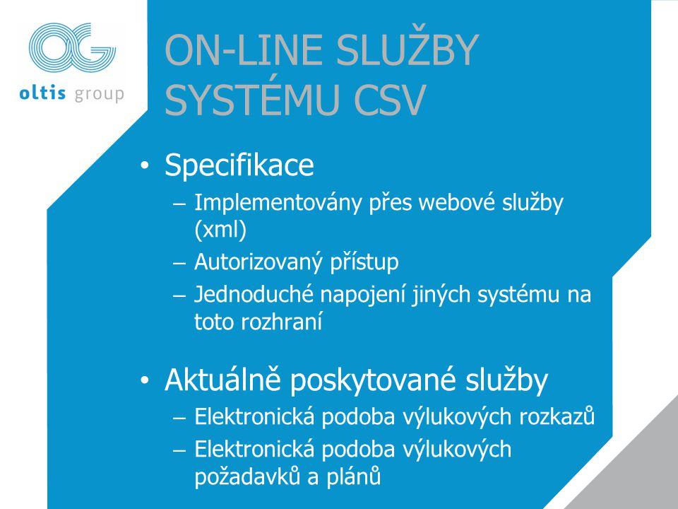 ON-LINE SLUŽBY SYSTÉMU CSV • Specifikace – Implementovány přes webové služby (xml) – Autorizovaný přístup – Jednoduché napojení jiných systému na toto rozhraní • Aktuálně poskytované služby – Elektronická podoba výlukových rozkazů – Elektronická podoba výlukových požadavků a plánů