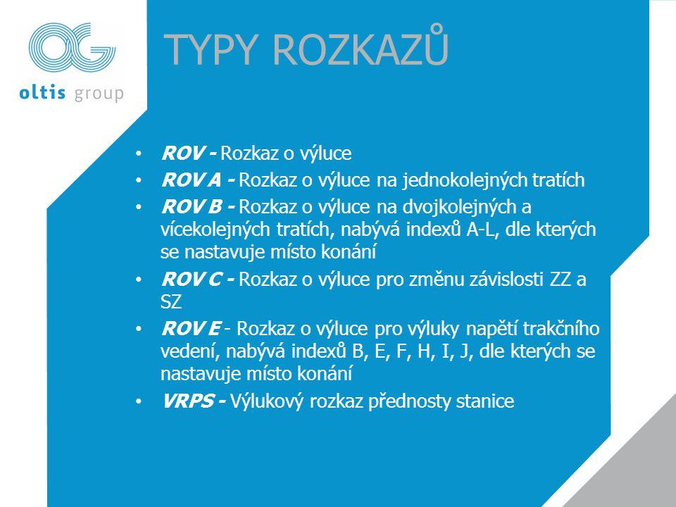 TYPY ROZKAZŮ • ROV - Rozkaz o výluce • ROV A - Rozkaz o výluce na jednokolejných tratích • ROV B - Rozkaz o výluce na dvojkolejných a vícekolejných tratích, nabývá indexů A-L, dle kterých se nastavuje místo konání • ROV C - Rozkaz o výluce pro změnu závislosti ZZ a SZ • ROV E - Rozkaz o výluce pro výluky napětí trakčního vedení, nabývá indexů B, E, F, H, I, J, dle kterých se nastavuje místo konání • VRPS - Výlukový rozkaz přednosty stanice