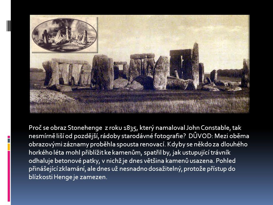 Proč se obraz Stonehenge z roku 1835, který namaloval John Constable, tak nesmírně liší od pozdější, rádoby starodávné fotografie? DŮVOD: Mezi oběma o