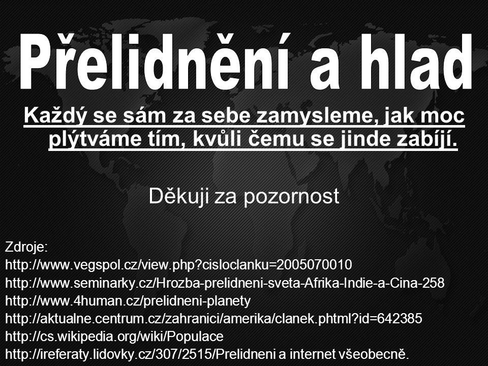 Každý se sám za sebe zamysleme, jak moc plýtváme tím, kvůli čemu se jinde zabíjí. Děkuji za pozornost Zdroje: http://www.vegspol.cz/view.php?cisloclan