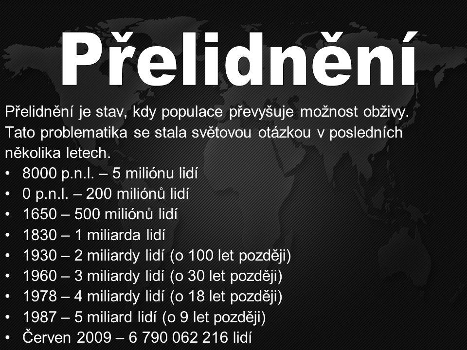 Přelidnění je stav, kdy populace převyšuje možnost obživy. Tato problematika se stala světovou otázkou v posledních několika letech. •8000 p.n.l. – 5