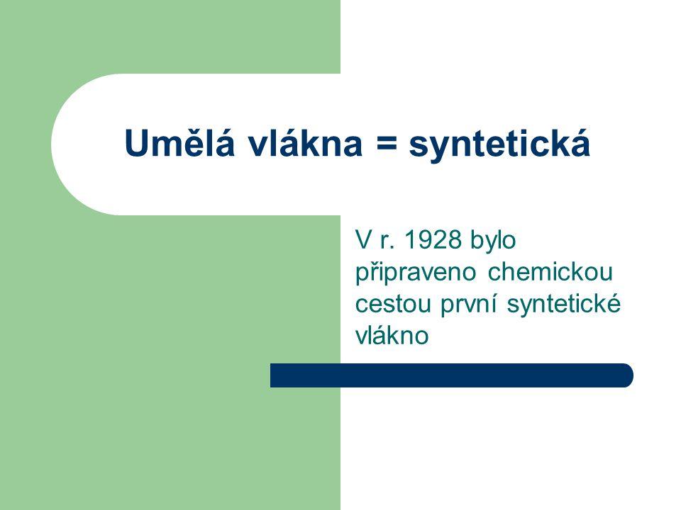 Umělá vlákna = syntetická V r. 1928 bylo připraveno chemickou cestou první syntetické vlákno