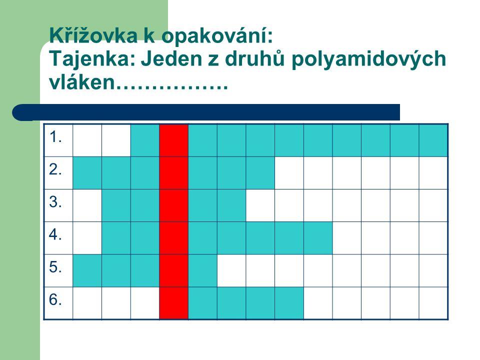 Křížovka k opakování: Tajenka: Jeden z druhů polyamidových vláken……………. 1. 2. 3. 4. 5. 6.