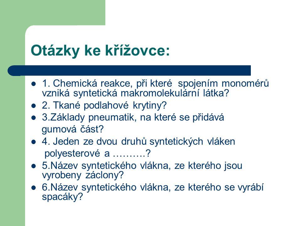Otázky ke křížovce:  1. Chemická reakce, při které spojením monomérů vzniká syntetická makromolekulární látka?  2. Tkané podlahové krytiny?  3.Zákl