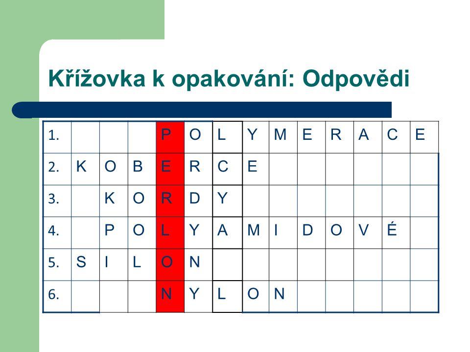 Křížovka k opakování: Odpovědi 1. POLYMERACE 2. KOBERCE 3. KORDY 4. POLYAMIDOVÉ 5. SILON 6. NYLON
