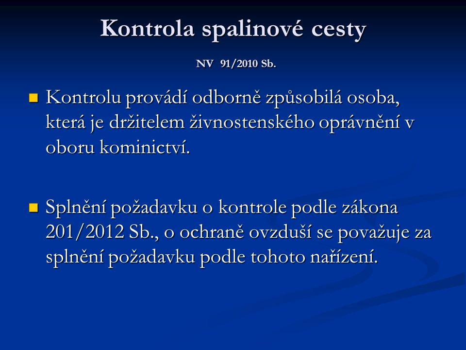 Kontrola spalinové cesty NV 91/2010 Sb.  Kontrolu provádí odborně způsobilá osoba, která je držitelem živnostenského oprávnění v oboru kominictví. 