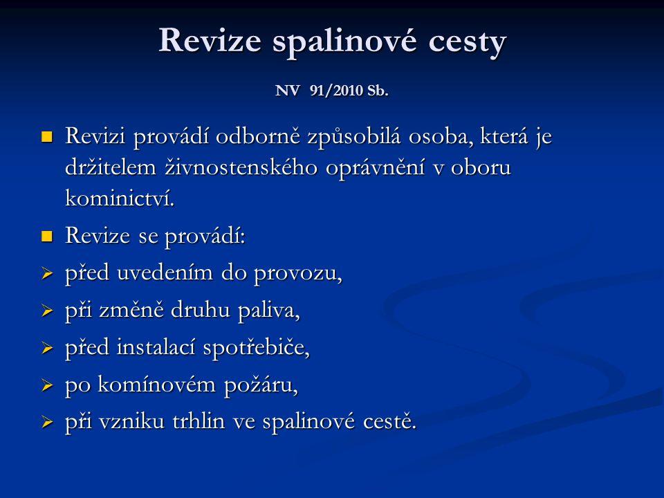 Revize spalinové cesty NV 91/2010 Sb.  Revizi provádí odborně způsobilá osoba, která je držitelem živnostenského oprávnění v oboru kominictví.  Revi