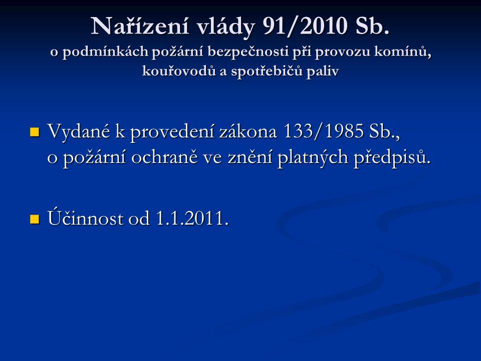 Nařízení vlády 91/2010 Sb. o podmínkách požární bezpečnosti při provozu komínů, kouřovodů a spotřebičů paliv  Vydané k provedení zákona 133/1985 Sb.,