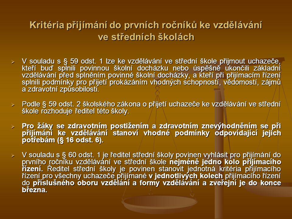 Kritéria přijímání do prvních ročníků ke vzdělávání ve středních školách  V souladu s § 59 odst. 1 lze ke vzdělávání ve střední škole přijmout uchaze