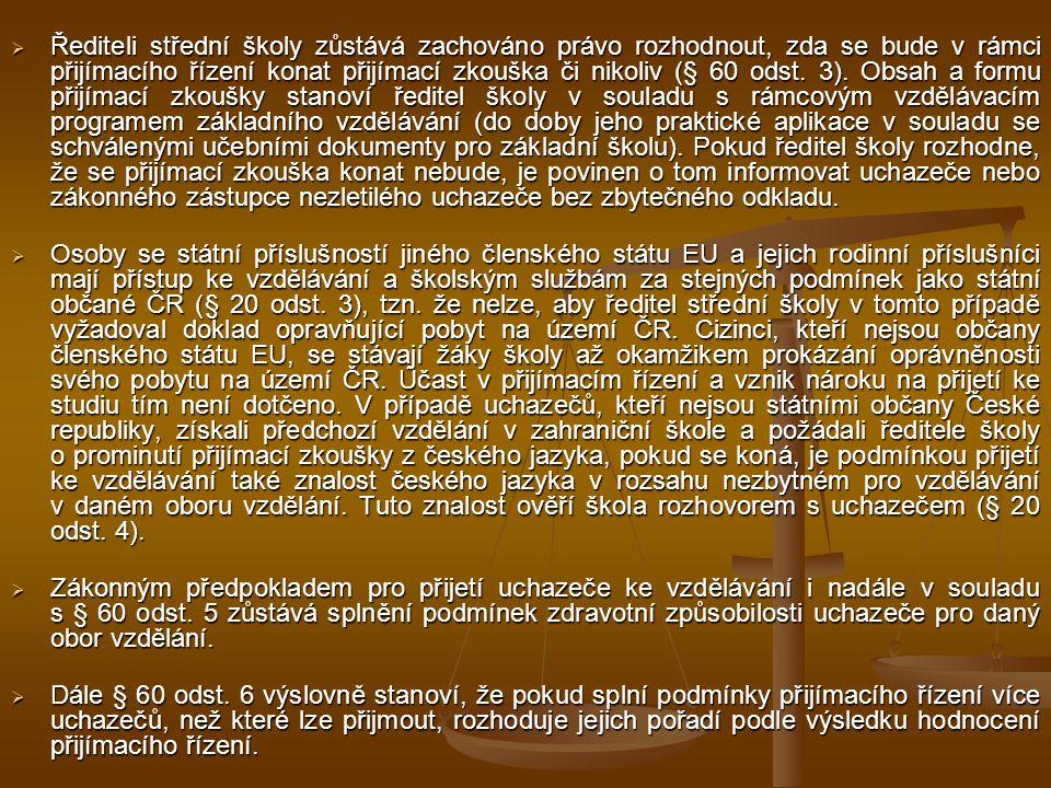  Řediteli střední školy zůstává zachováno právo rozhodnout, zda se bude v rámci přijímacího řízení konat přijímací zkouška či nikoliv (§ 60 odst. 3).