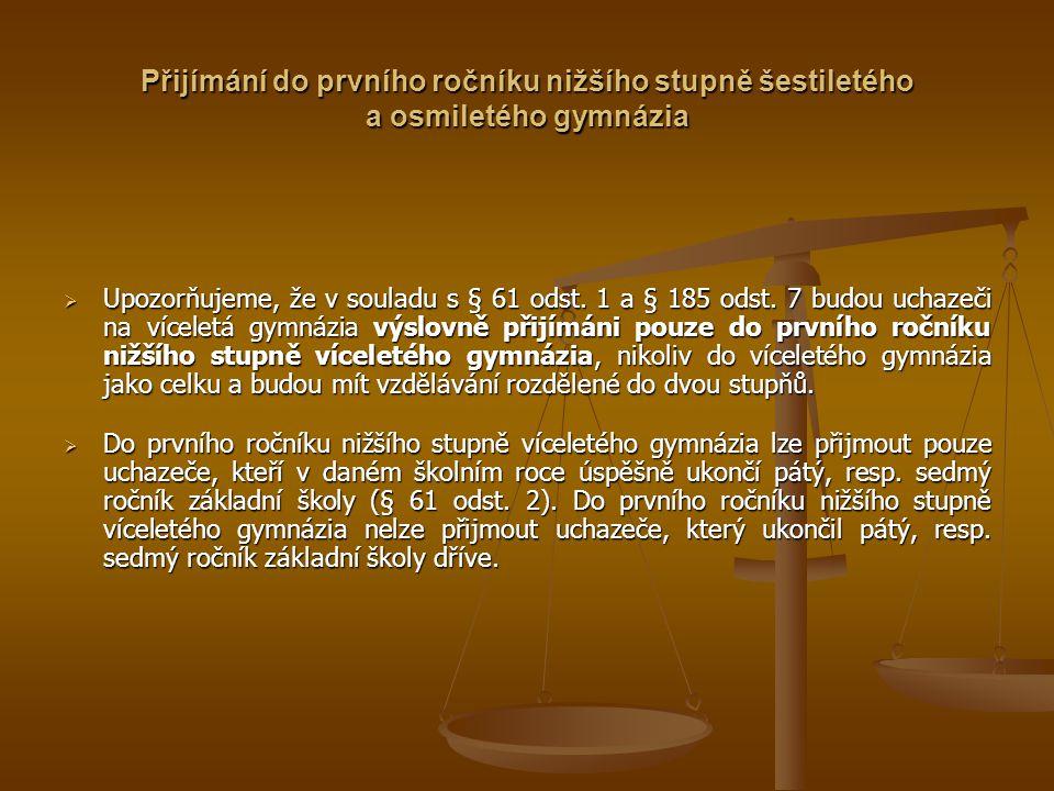 Přijímání do prvního ročníku nižšího stupně šestiletého a osmiletého gymnázia  Upozorňujeme, že v souladu s § 61 odst. 1 a § 185 odst. 7 budou uchaze