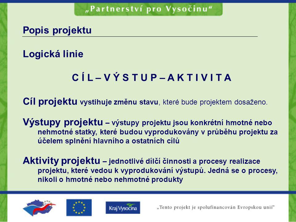 Popis projektu Logická linie C Í L – V Ý S T U P – A K T I V I T A Cíl projektu vystihuje změnu stavu, které bude projektem dosaženo. Výstupy projektu
