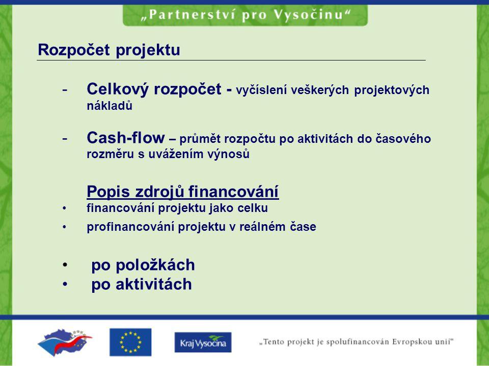Rozpočet projektu -Celkový rozpočet - vyčíslení veškerých projektových nákladů -Cash-flow – průmět rozpočtu po aktivitách do časového rozměru s uvážen