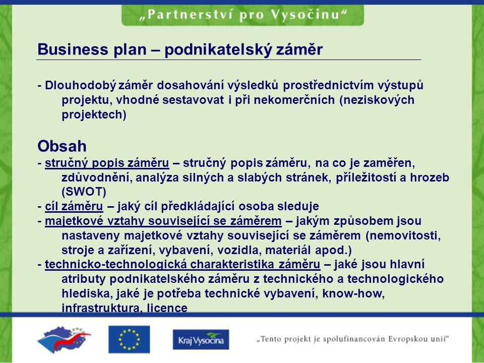 Business plan – podnikatelský záměr - Dlouhodobý záměr dosahování výsledků prostřednictvím výstupů projektu, vhodné sestavovat i při nekomerčních (nez