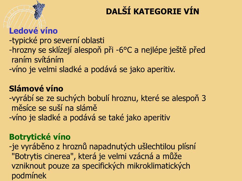 DALŠÍ KATEGORIE VÍN Ledové víno -typické pro severní oblasti -hrozny se sklízejí alespoň při -6°C a nejlépe ještě před raním svítáním -víno je velmi s