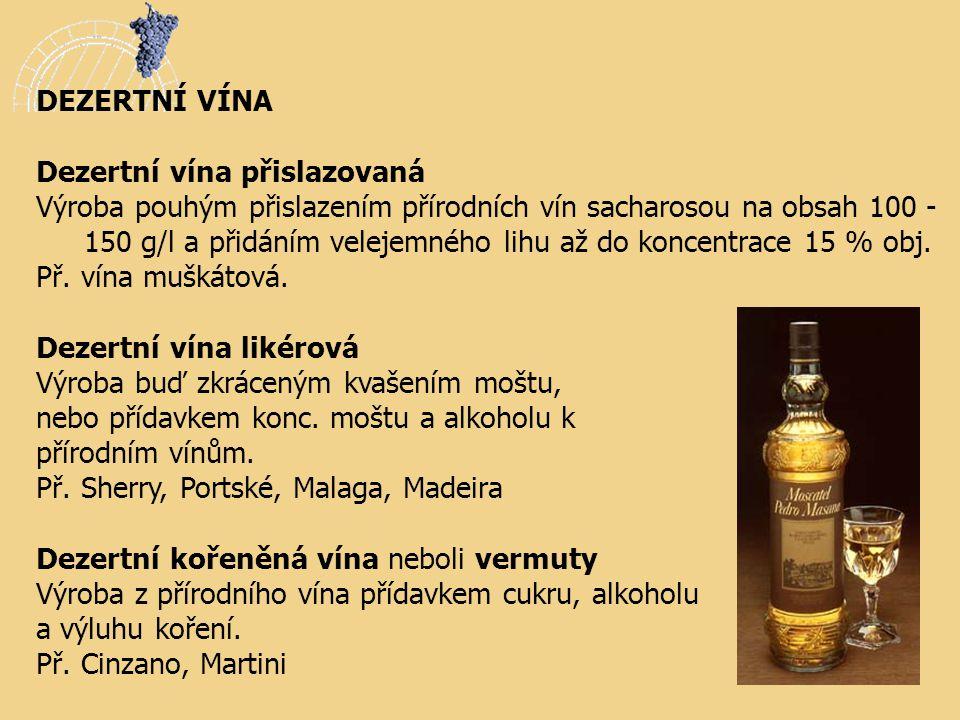 DEZERTNÍ VÍNA Dezertní vína přislazovaná Výroba pouhým přislazením přírodních vín sacharosou na obsah 100 - 150 g/l a přidáním velejemného lihu až do