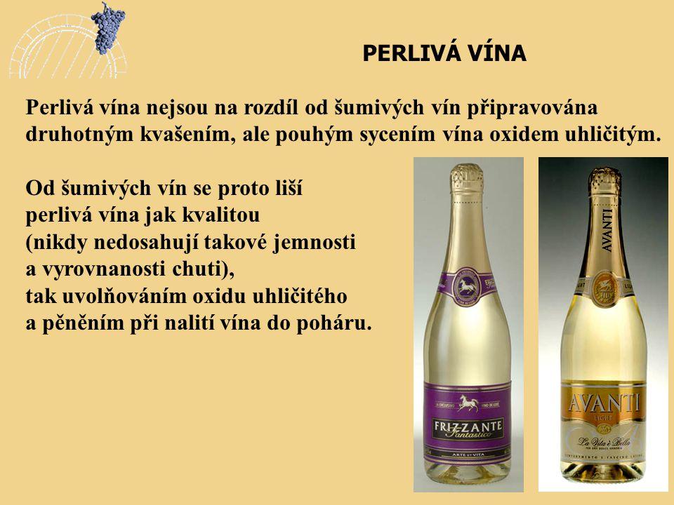 PERLIVÁ VÍNA Perlivá vína nejsou na rozdíl od šumivých vín připravována druhotným kvašením, ale pouhým sycením vína oxidem uhličitým. Od šumivých vín