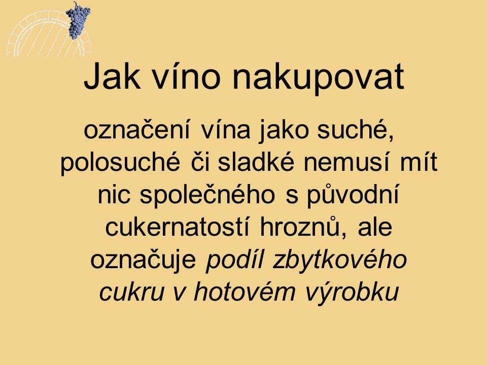 Jak víno nakupovat označení vína jako suché, polosuché či sladké nemusí mít nic společného s původní cukernatostí hroznů, ale označuje podíl zbytkovéh
