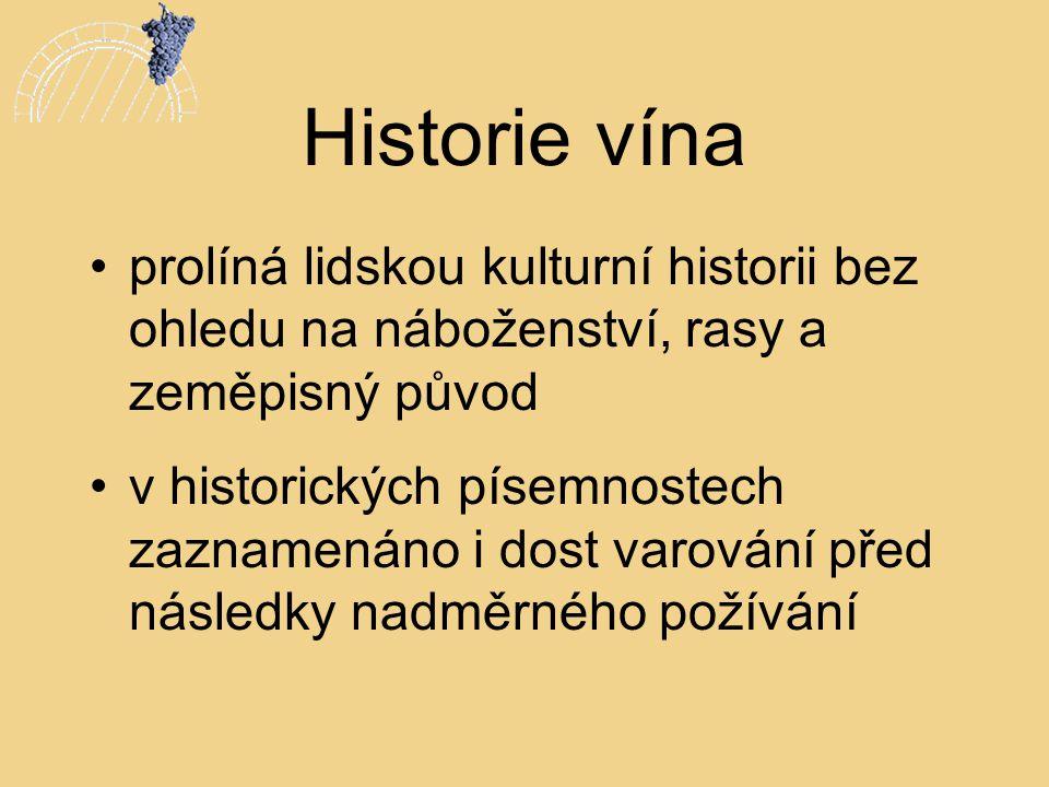 Historie vína •prolíná lidskou kulturní historii bez ohledu na náboženství, rasy a zeměpisný původ •v historických písemnostech zaznamenáno i dost var