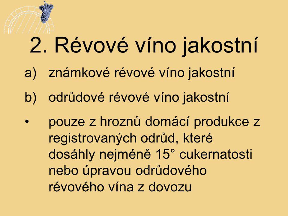 2. Révové víno jakostní a)známkové révové víno jakostní b)odrůdové révové víno jakostní •pouze z hroznů domácí produkce z registrovaných odrůd, které