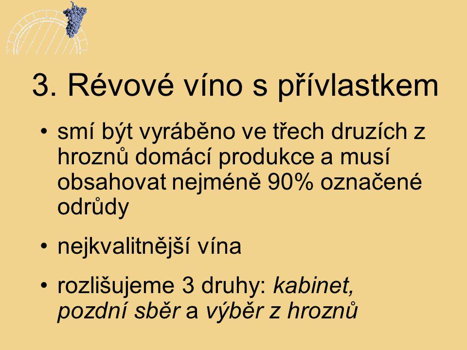 3. Révové víno s přívlastkem •smí být vyráběno ve třech druzích z hroznů domácí produkce a musí obsahovat nejméně 90% označené odrůdy •nejkvalitnější