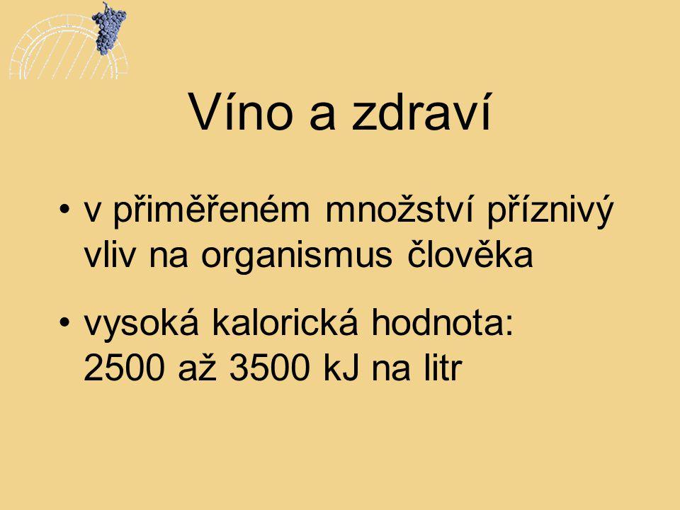 Víno a zdraví •v přiměřeném množství příznivý vliv na organismus člověka •vysoká kalorická hodnota: 2500 až 3500 kJ na litr