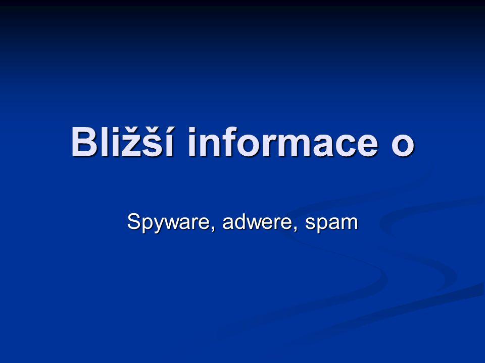 Spyware  Spyware je program, který využívá internetu k odesílání dat z počítače bez vědomí jeho uživatele.