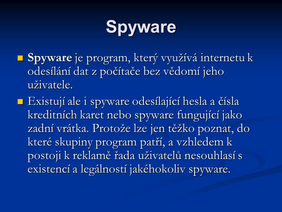 Spyware  Spyware je program, který využívá internetu k odesílání dat z počítače bez vědomí jeho uživatele.  Existují ale i spyware odesílající hesla