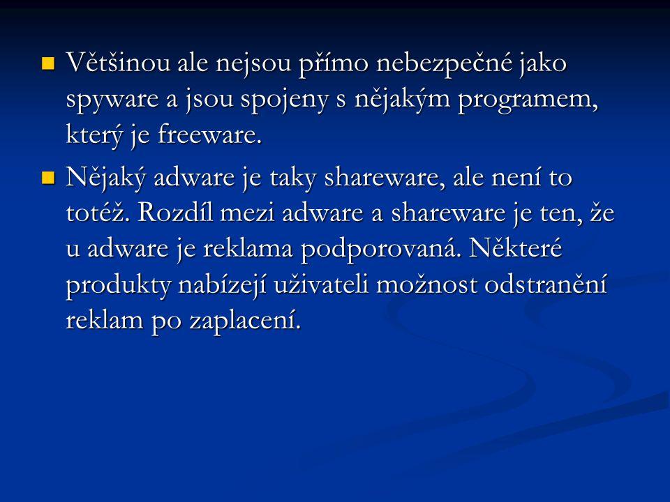  Většinou ale nejsou přímo nebezpečné jako spyware a jsou spojeny s nějakým programem, který je freeware.  Nějaký adware je taky shareware, ale není