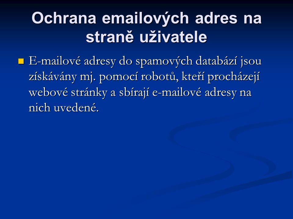 Ochrana emailových adres na straně uživatele  E-mailové adresy do spamových databází jsou získávány mj. pomocí robotů, kteří procházejí webové stránk