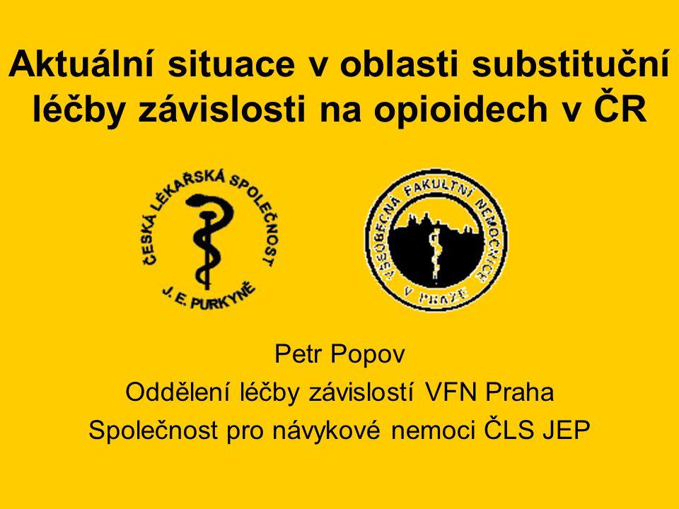 Aktuální situace v oblasti substituční léčby závislosti na opioidech v ČR Petr Popov Oddělení léčby závislostí VFN Praha Společnost pro návykové nemoci ČLS JEP