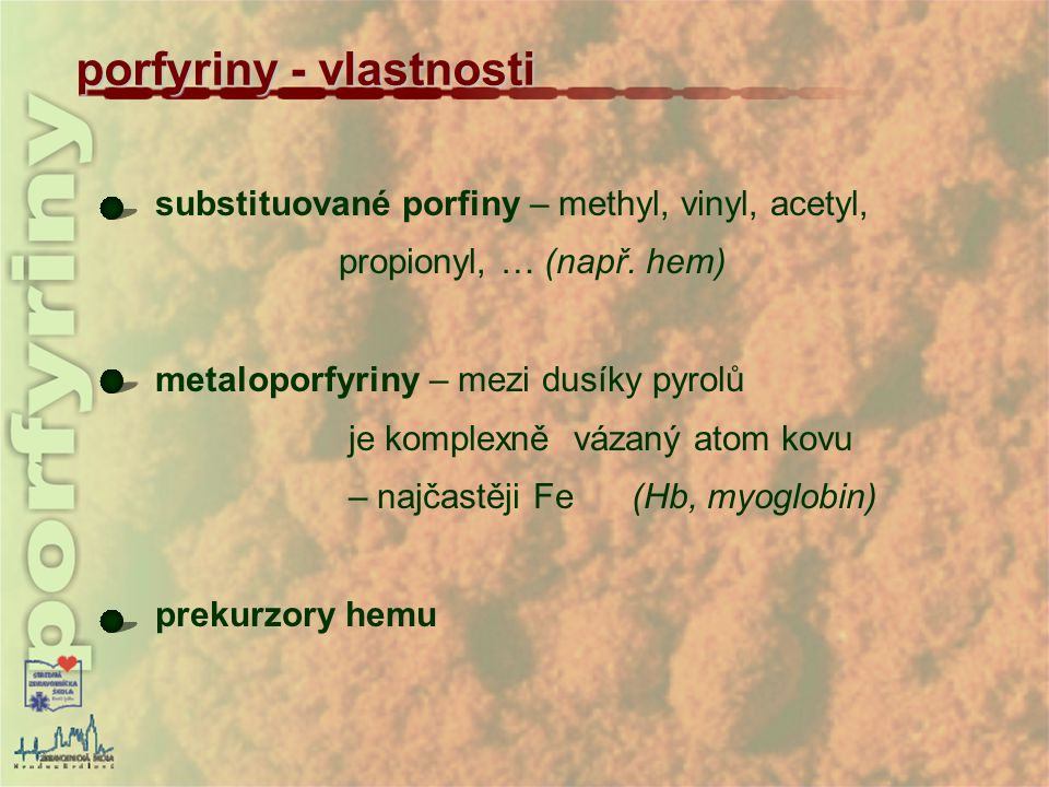 porfyriny - vlastnosti substituované porfiny – methyl, vinyl, acetyl, propionyl, … (např. hem) metaloporfyriny – mezi dusíky pyrolů je komplexně vázan