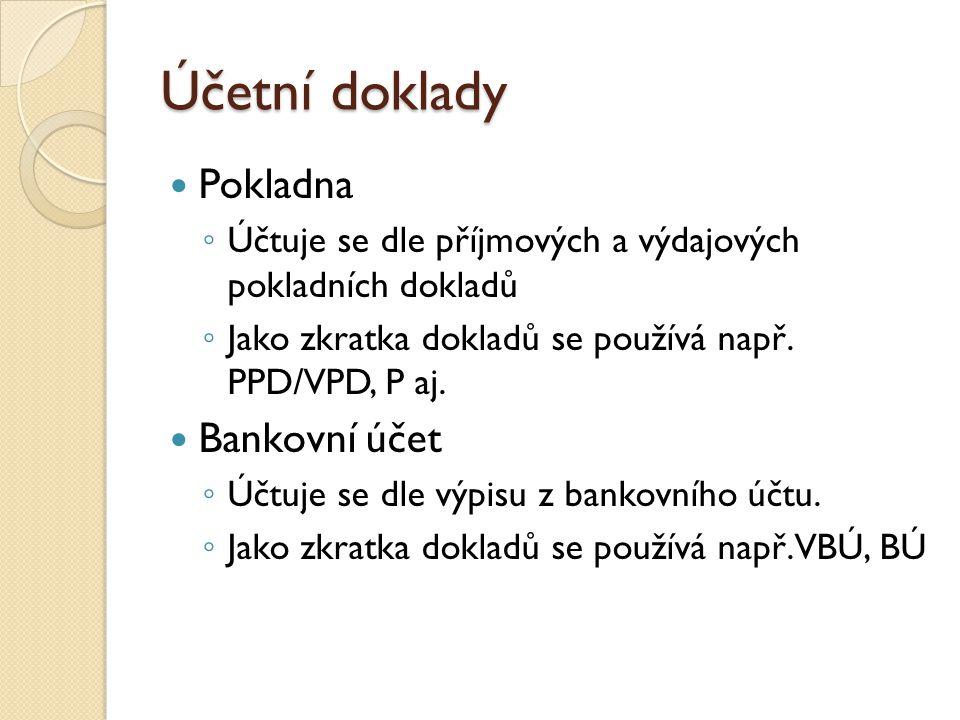 Účetní doklady  Pokladna ◦ Účtuje se dle příjmových a výdajových pokladních dokladů ◦ Jako zkratka dokladů se používá např. PPD/VPD, P aj.  Bankovní