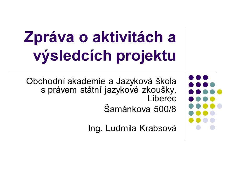 Zpráva o aktivitách a výsledcích projektu Obchodní akademie a Jazyková škola s právem státní jazykové zkoušky, Liberec Šamánkova 500/8 Ing.