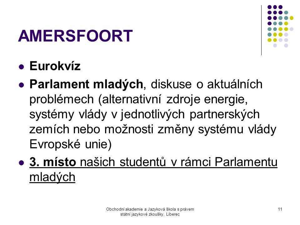 Obchodní akademie a Jazyková škola s právem státní jazykové zkoušky, Liberec 11 AMERSFOORT  Eurokvíz  Parlament mladých, diskuse o aktuálních problé