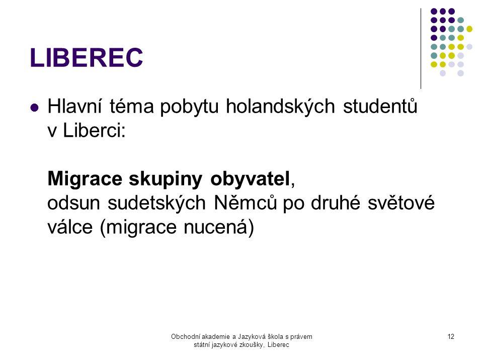 Obchodní akademie a Jazyková škola s právem státní jazykové zkoušky, Liberec 12 LIBEREC  Hlavní téma pobytu holandských studentů v Liberci: Migrace skupiny obyvatel, odsun sudetských Němců po druhé světové válce (migrace nucená)